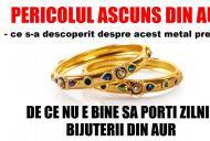 ATENTIE! Porți bijuterii de aur zilnic? Comisia Europeană avertizează!